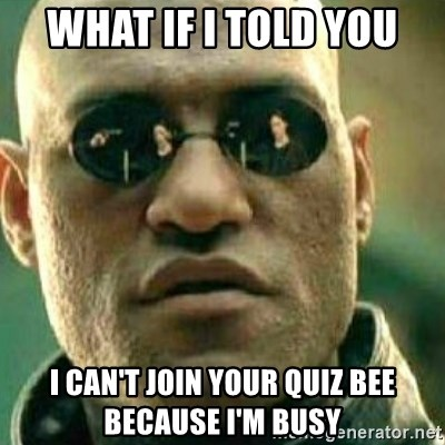 What If I Told You - What if i told you I can't Join your quiz bee because i'm busy
