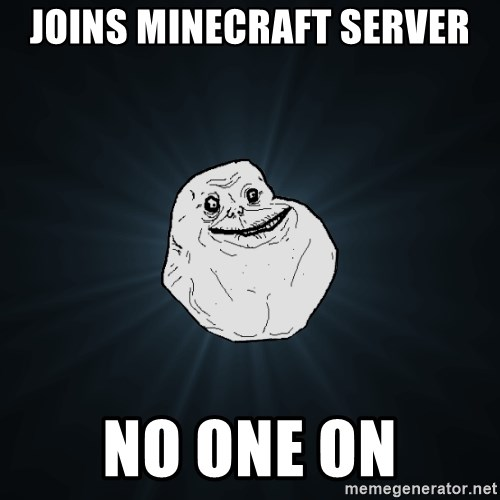 Forever Alone - JOINS MINECRAFT SERVER NO ONE ON