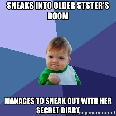 Success Kid - Sneaks into Older stster's room Manages to sneak out with her secret diary