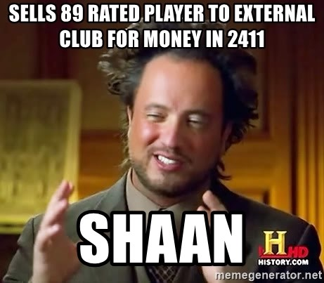 Ancient Aliens - Sells 89 rated player to external club for money in 2411 Shaan