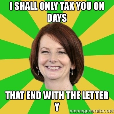 Julia Gillard - I shall only tax you on days  that end with the letter    y