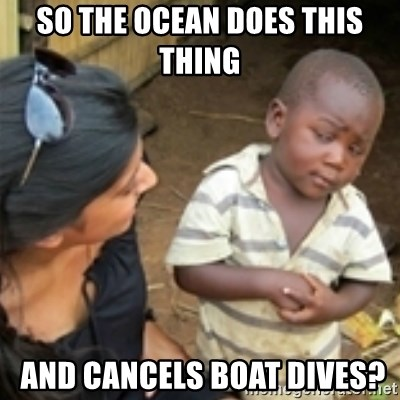 Skeptical african kid  - So the Ocean does this thing   and cancels boat dives?