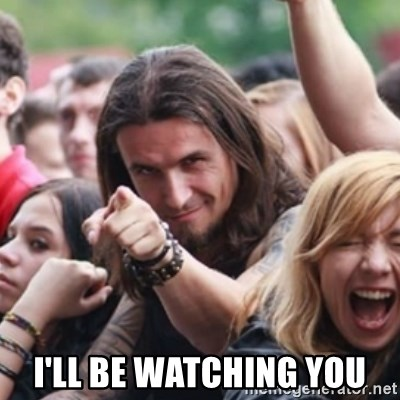 Ridiculously Photogenic Metalhead -  I'LL BE WATCHING YOU