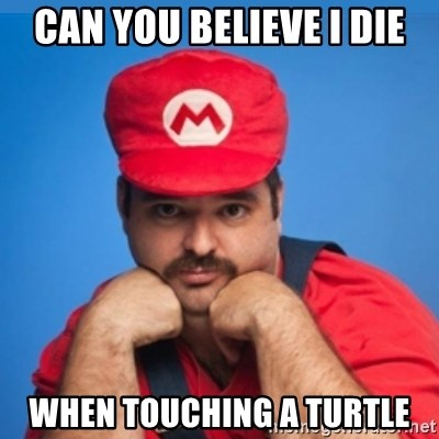 SUPERSEXYMARIO - CAN YOU BELIEVE I DIE WHEN TOUCHING A TURTLE