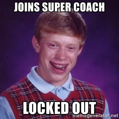 Bad Luck Brian - JOINS SUPER COACH LOCKED OUT