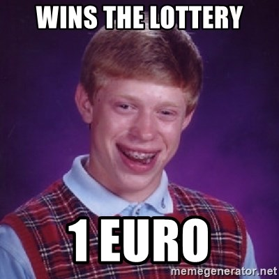 Bad Luck Brian - WINS THE LOTTERY 1 EURO