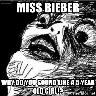 Omg Rage Guy - miss bieber  why do you sound like a 5 year old girl!?