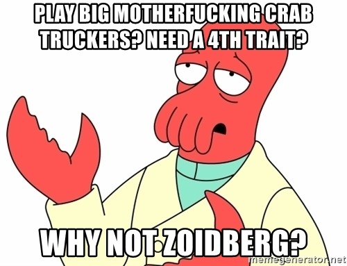 Why not zoidberg? - Play big motherfucking Crab Truckers? Need a 4th Trait? why not Zoidberg?
