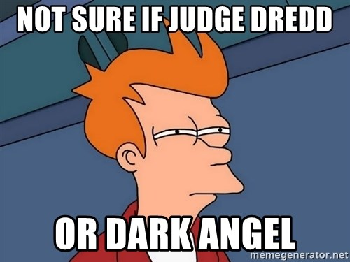Futurama Fry - Not sure if judge dredd or dark angel