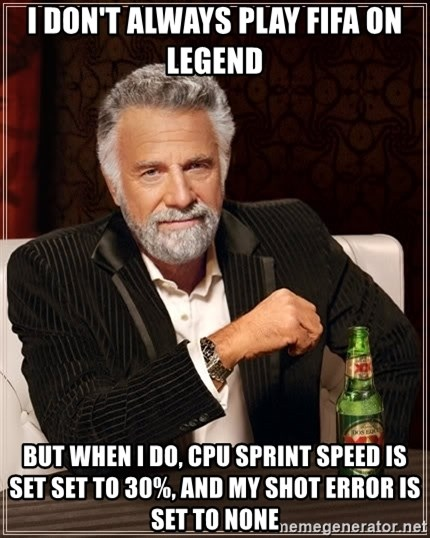 The Most Interesting Man In The World - i don't always play fifa on legend but when i do, cpu sprint speed is set set to 30%, and my shot error is set to none