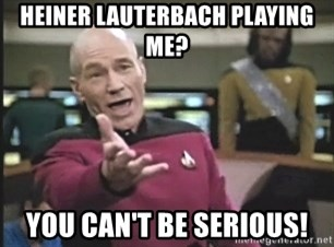 Picard Wtf - Heiner Lauterbach playing me? you can't be serious!