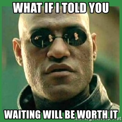 Matrix Morpheus - WhaT if I told you Waiting will be wOrth it