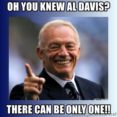 Jerry Jones - Oh you Knew al daviS?  There can be only one!!