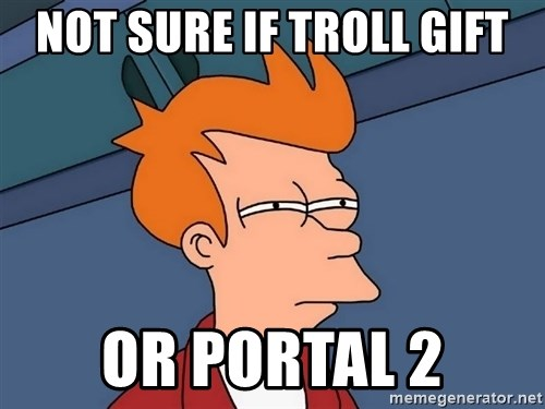 Futurama Fry - not sure if troll gift or portal 2