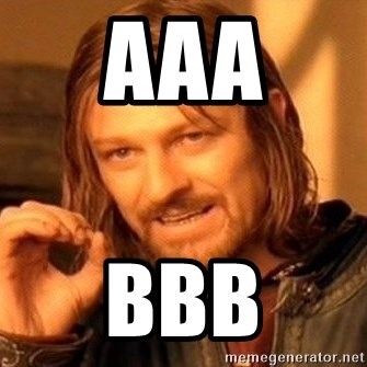 One Does Not Simply - aaa bbb