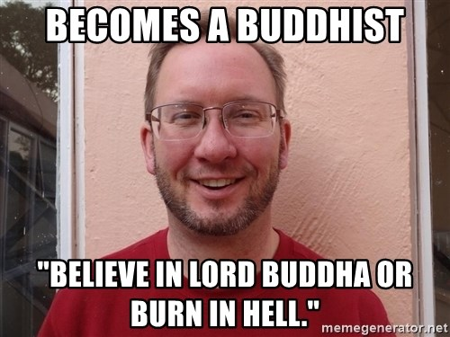 "Asshole Christian missionary - BECOMES A BUDDHIST ""BELIEVE IN LORD BUDDHA OR BURN IN HELL."""