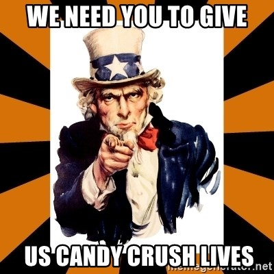 Uncle sam wants you! - WE NEED YOU TO GIVE  US CANDY CRUSH LIVES