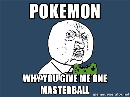 Y U No - Pokemon why you give me one masterball