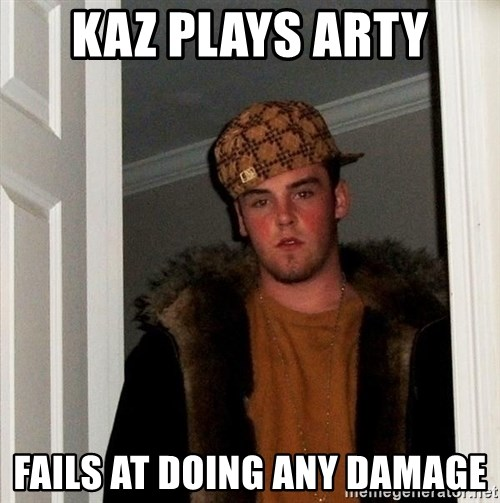 Scumbag Steve - Kaz plays arty fails at doing any damage