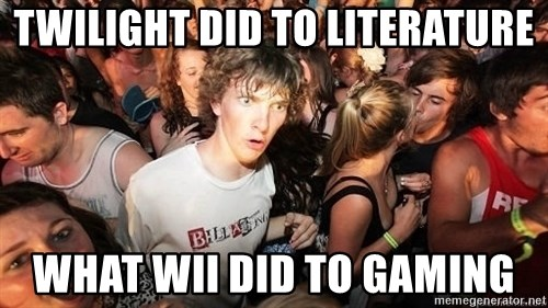 Sudden Realization Ralph - Twilight did to Literature What Wii did to gaming