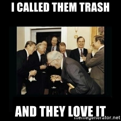 Rich Men Laughing - I calLED THEM TRASH AND THEY LOVE IT