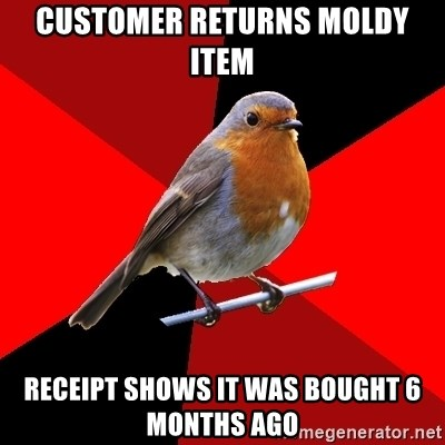 Retail Robin - Customer returns moldy item Receipt shows it was bought 6 months ago