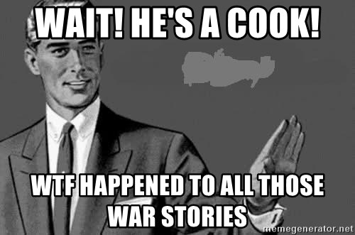 Correction Man  - WAIT! HE'S A COOK!  WTF HAPPENED TO ALL THOSE WAR STORIES