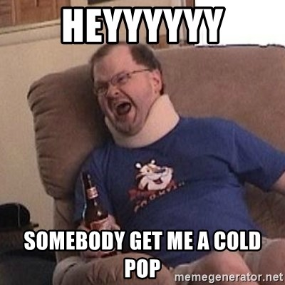 Fuming tourettes guy - HEYYYYYY SOMEBODY GET ME A COLD POP