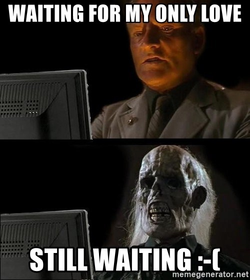 Waiting For - waiting for my only love  still waiting :-(