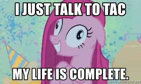 Crazy Pinkie Pie - i just talk to tac my life is complete.