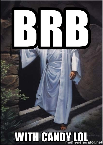 Hell Yeah Jesus - brb                    with candy lol