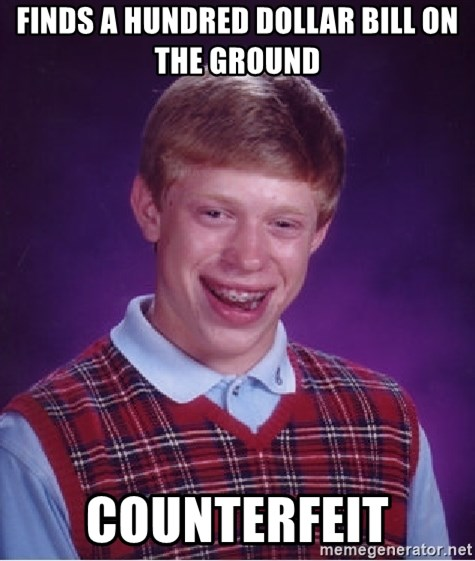 Bad Luck Brian - Finds a hundred dollar bill on the ground Counterfeit