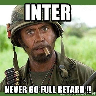 went full retard - Inter Never go full retard !!
