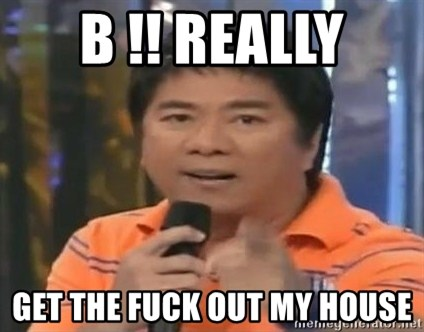 willie revillame you dont do that to me - B !! REALLY GET THE FUCK OUT MY HOUSE