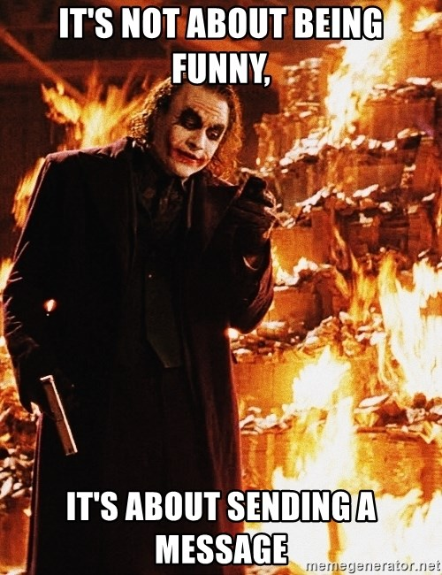 It's about sending a message - IT's NOT ABOUT BEING FUNNY, IT'S ABOUT SENDING A MESSAGE