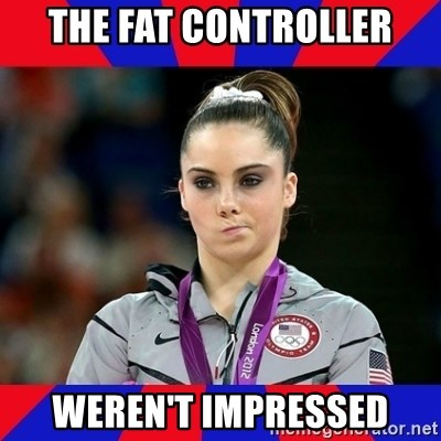 Mckayla Maroney Does Not Approve - THE FAT CONTROLLER WEREN'T IMPRESSED