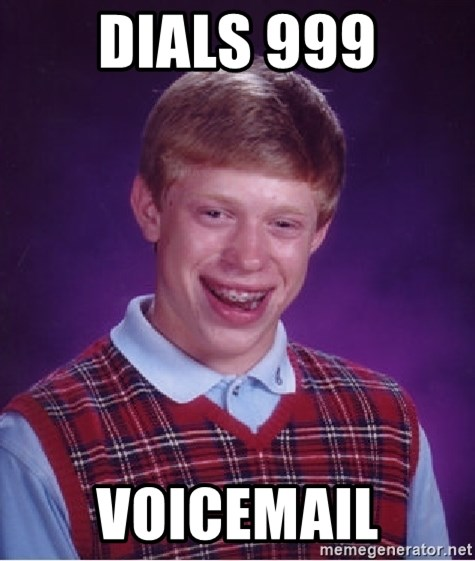 Bad Luck Brian - dials 999 voicemail