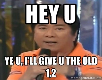 willie revillame you dont do that to me - HEY U  YE U, I'LL GIVE U THE OLD 1,2