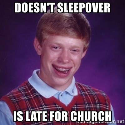 Bad Luck Brian - Doesn't sleepover Is late for church