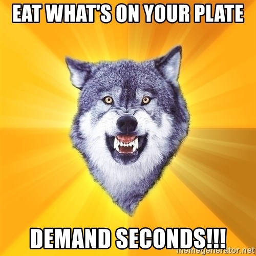 Courage Wolf - Eat What's on your plate Demand seconds!!!
