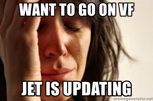 First World Problems - Want to go on vf jet is updating