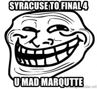 Troll Face in RUSSIA! - Syracuse to final 4 U mad Marqutte