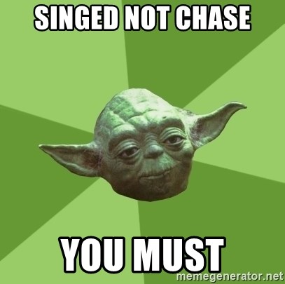 Advice Yoda Gives - Singed not chase You must