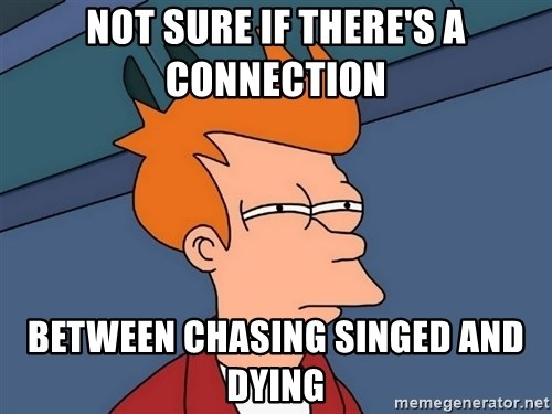 Futurama Fry - Not sure if there's a connection between chasing singed and dying
