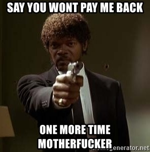 Jules Pulp Fiction - say you wont pay me back ONE more time motherfucker