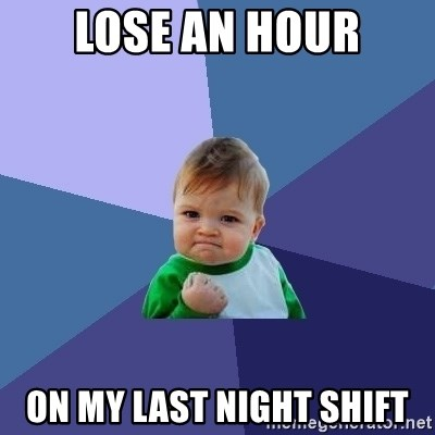 Success Kid - lose an hour on my last night shift