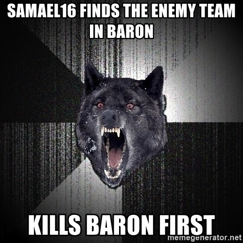 Insanity Wolf - Samael16 finds the enemy team in baron KILLs BARON FIRST