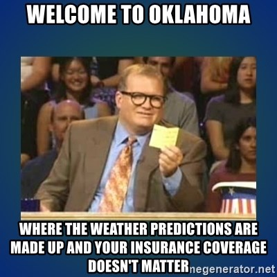 drew carey - Welcome to oklahoma where the weather predictions are made up and your insurance coverage doesn't matter
