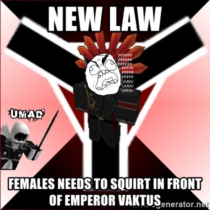 Butthurt Vaktus - New law Females needs to Squirt in front of emperor vaktus