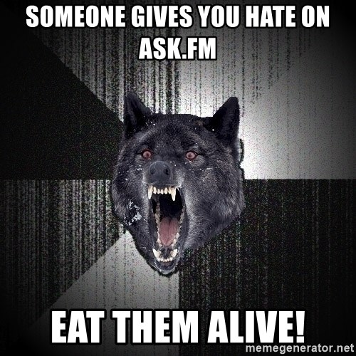 Insanity Wolf - Someone gives you hate on Ask.fm Eat them aliVe!